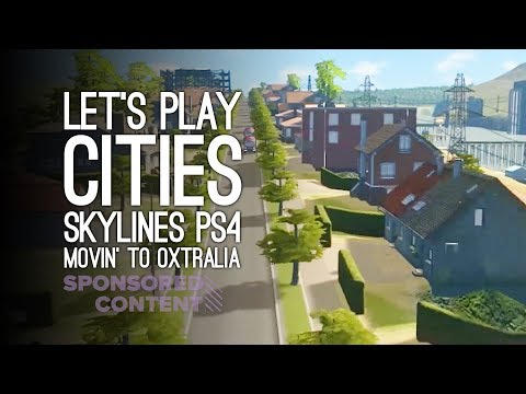 Let's Play Cities Skylines PS4 - Movin' to OXtralia! (Sponsored Content)