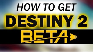 HOW TO GET THE DESTINY 2 BETA on PC, Xbox One, PS4 (Pre-order Standard, Limited, Collector's)