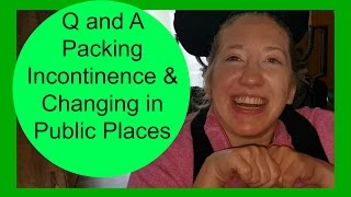 Q and A: Packing Incontinence Supplies | Changing in Public Bathrooms | Cerebral Palsy