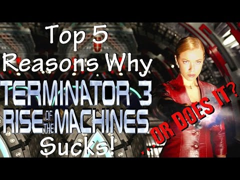Top 5 Reasons Terminator 3: Rise of the Machines Sucks! ...or Does It? (YouTube Edit)