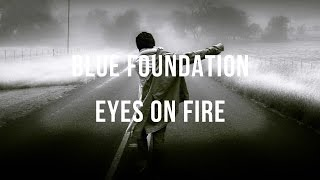 Blue Foundation - Eyes On Fire. (Lyrics)