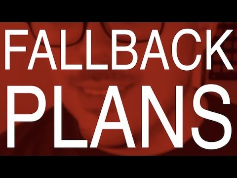 Advice: HAVE A FALLBACK PLAN!
