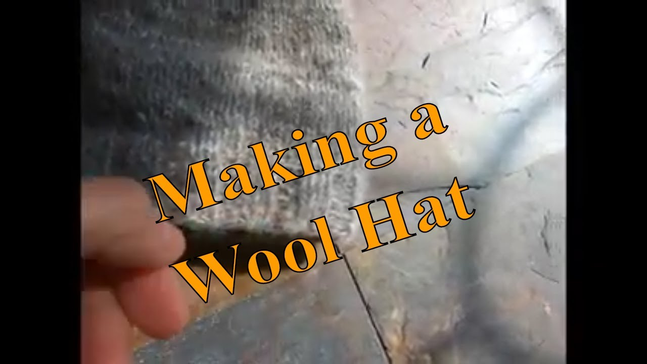 The making of a wool hat