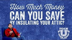 How Much Money Can You Save By Insulating Your Attic? | Foam University