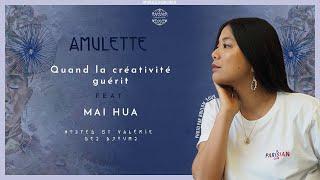 S02E4: QUAND LA CREATIVITE GUERIT AVEC MAI HUA - AMULETTE PODCAST