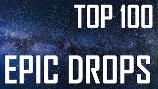 TOP 100 EPIC DROPS