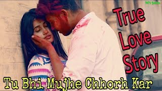 Tu Bhi Mujhe Chhorh Kar || True Love Story ||  Satyajeet Jena || New Hindi Video Song 2018