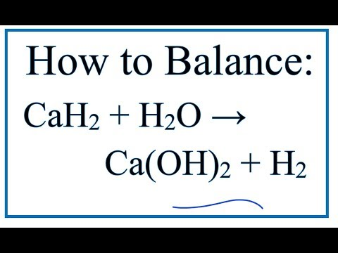 How To Balance CaH2 + H2O = Ca(OH)2 + H2 (Calcium Hydride + Water)