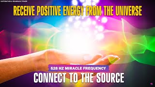 Receive Positive Energy From The Universe !! Connect To The Source !! 528 Hz Miracle God Frequency