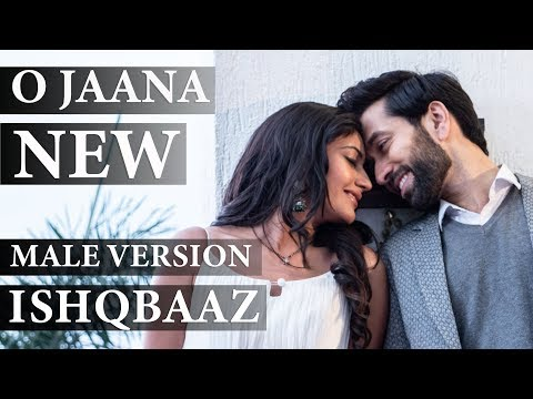 ISHQBAAZ | O JAANA NEW SONG MALE VERSION FULL