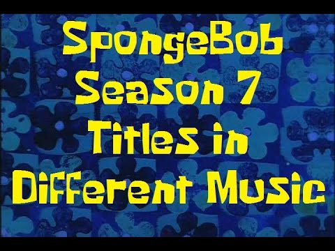 SpongeBob Season 7 Title cards with Different Music