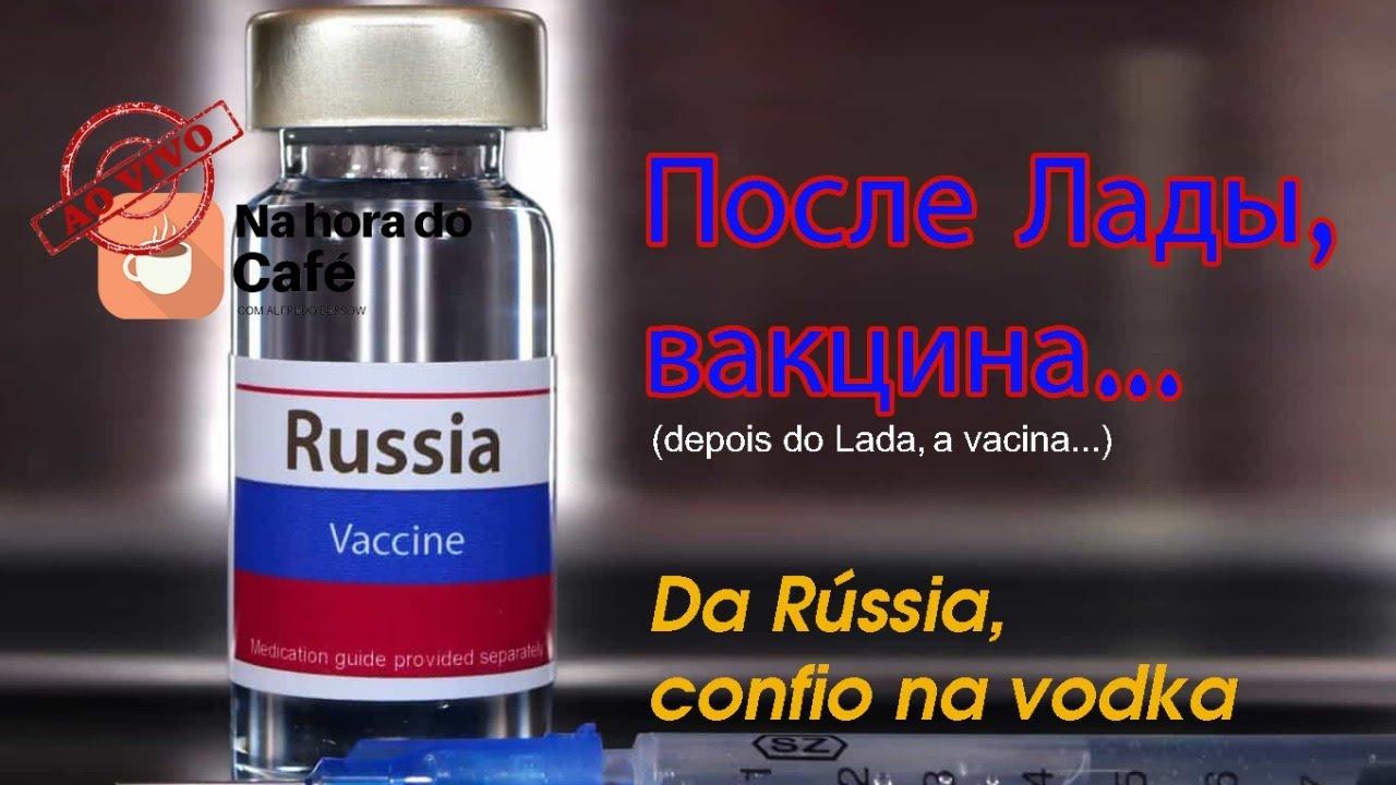 Na hora do café - Vacina russa virou motivo de descrédito e de chacota