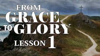 2016 03 02 - From Grace To Glory - Lesson 1
