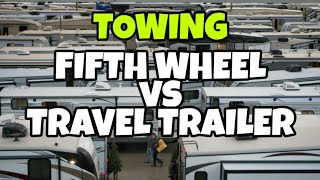 Towing a TRAVEL TRAILER vs FIFTH WHEEL! Differences and what you need to know!