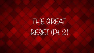 The Great Reset (Part 2)