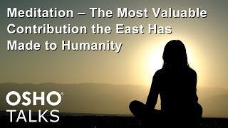 OSHO: Meditation the Most Valuable Contribution the East Has Made to Humanity ... thumbnail