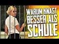 WARUM KNAST BESSER ALS SCHULE