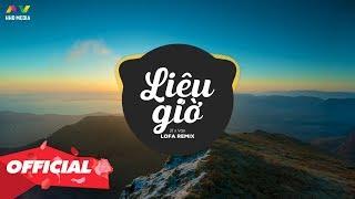 LIỆU GIỜ - 2T x Văn ( Lofa Remix )