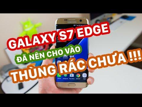 Galaxy S7 Edge ! Đã Nên Cho Vào Thùng Rác Hay Chưa ???