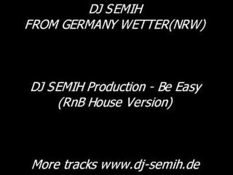 DJ SEMIH - Be Easy(RnB House Version) Wetter Ruhr