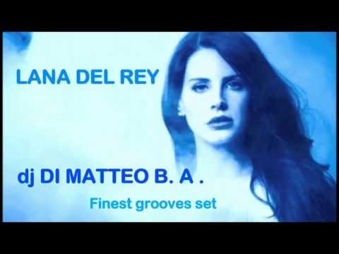 LANA DEL REY dj DI MATTEO B.A. FINEST GROOVE LIVE MIX