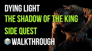 Dying Light Walkthrough The Shadow of the King Side Quest Gameplay Let