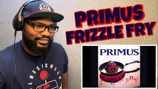 Download PRIMUS - FRIZZLE FRY | REACTION Mp3 and Videos