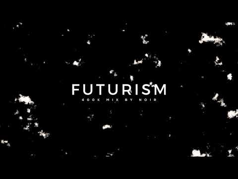 FUTURISM // 400,000 Subscriber Mix by NOIR