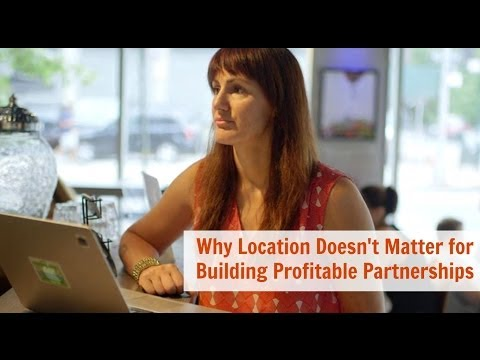 Why Location Doesn't Matter for Building Profitable Partnerships