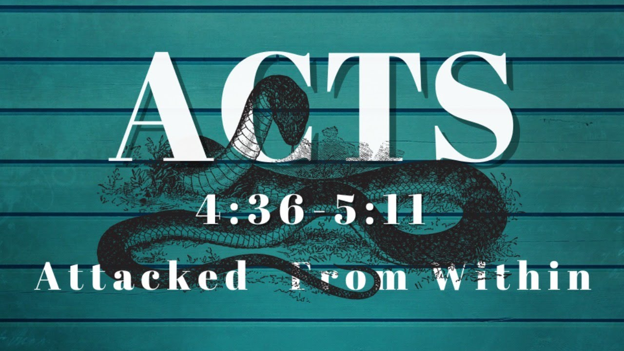 Acts 4:36-5:11 Attacked From Within