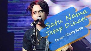 Download SATU NAMA TETAP DIHATI COVER CHARLY SETIA