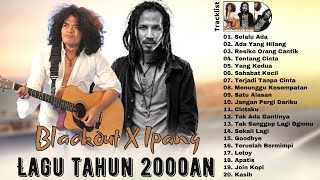 BLACKOUT X IPANG [FULL ALBUM] Lagu Indonesia Terbaik Tahun 2000an Paling Hits
