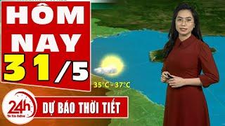 Dự báo thời tiết hôm nay mới nhất ngày 31/5/2020   Dự báo thời tiết 3 ngày tới   TT24h