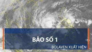 Bão số 1 Bolaven xuất hiện | VTC1