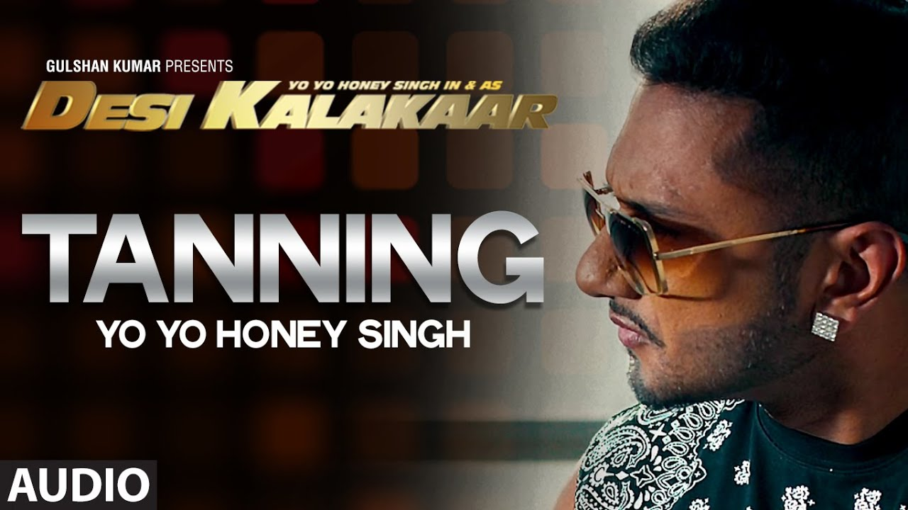Official Tanning Full Audio Song Yo Yo Honey Singh Desi Kalakaar Honey Singh New Songs 2014 Youtube Home » punjabi music » yo yo honey singh all songs. official tanning full audio song yo yo honey singh desi kalakaar honey singh new songs 2014