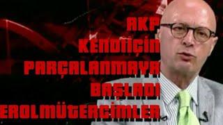 Erol Mütercimler AKP Kendi İçinde Parçalanmaya Başladı! !!