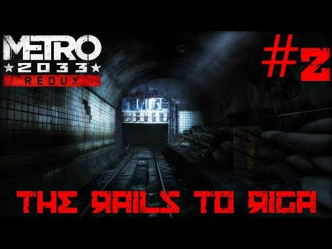Metro 2033 Redux #2 - The Rails to Riga (Survival/Ranger Hardcore)