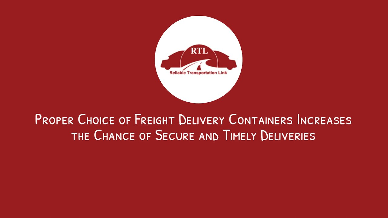 Proper Choice of Freight Delivery Containers Increases the Chance of Secure and Timely Deliveries |
