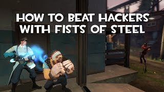 TF2 - How to counter hackers with Fists of Steel