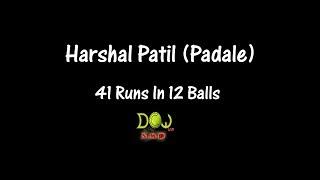 Harshal Patil  (Padale) 41 Runs in 12 Balls @ Lt.Ratanbuva Smruti Chashak 2018