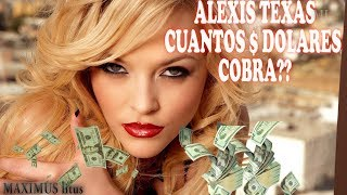 Alexis Texas: Porn Star Cuantos $ Dólares Cobra Por Película ??❌❌❌