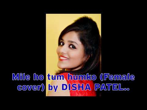 Mile Ho Tum Humko || Female Cover ||- DISHA PATEL