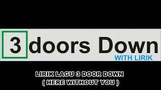 LIRIK LAGU 3 DOORS DOWN | HERE WITHOUT YOU