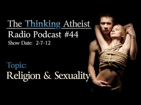 Religion and Sex - The Thinking Atheist Radio Podcast #44