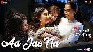 Aa Jao Na | Veere Di Wedding | Kareena, Sonam, Swara & Shikha | Arijit Singh & Shashwat Sachdev