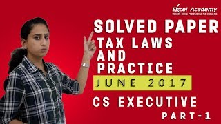 Solved Paper June 2017: Tax Laws - Part 1 CS Executive