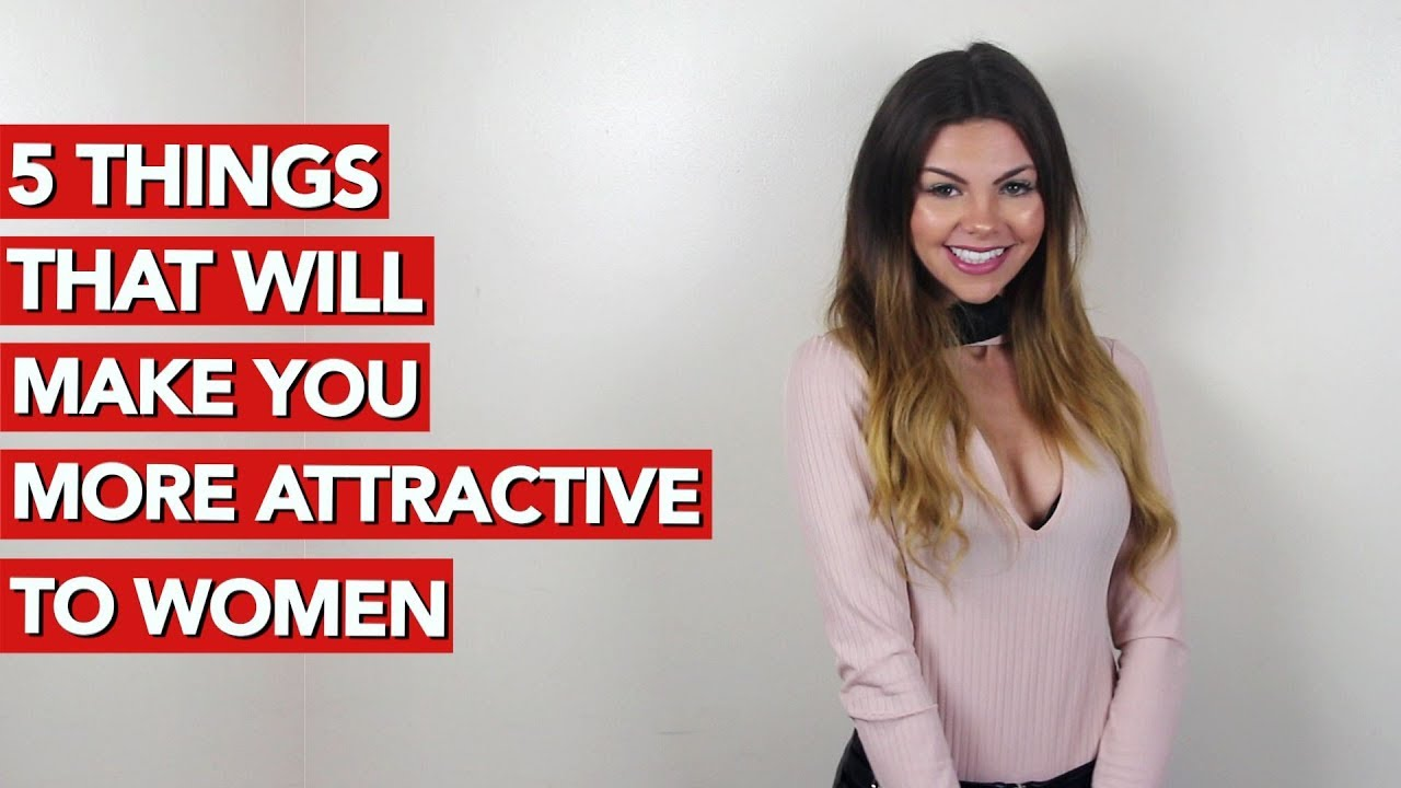 5 Things That Will Make You More Attractive To Women Youtube