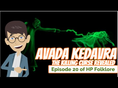 'Avada Kedavra' The Killing Curse Revealed - Episode 20 of HP Folklore
