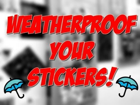 Sticker tip tuesday make your stickers weather proof youtube