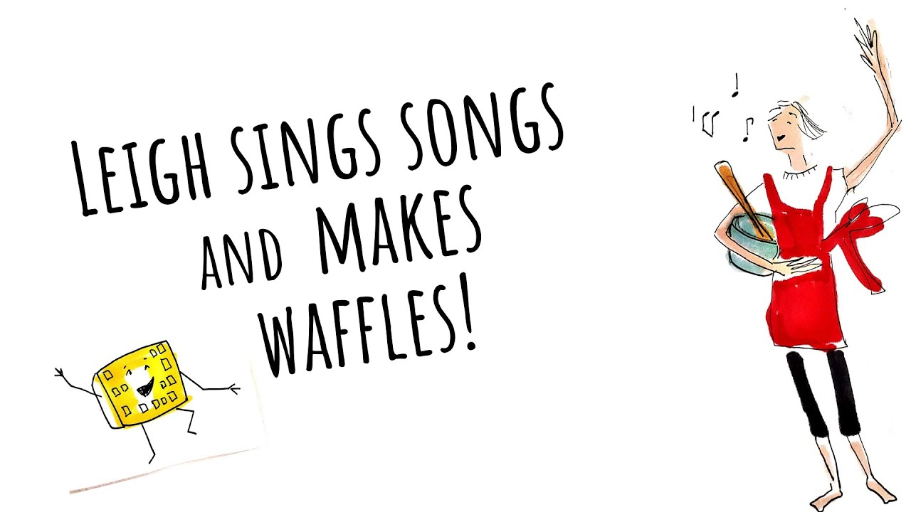 Part 1- Leigh Sings Songs and Makes Waffles (Banana Oat Blender Waffles)
